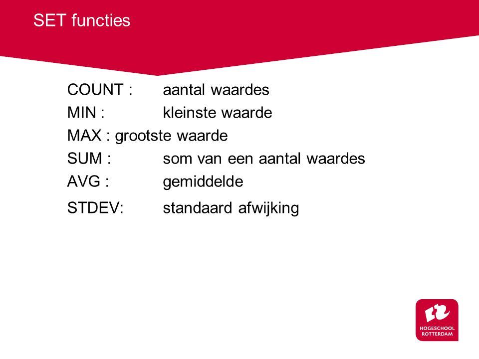 SET functies COUNT : aantal waardes MIN : kleinste waarde MAX : grootste waarde SUM : som van een aantal waardes AVG : gemiddelde STDEV: standaard afwijking