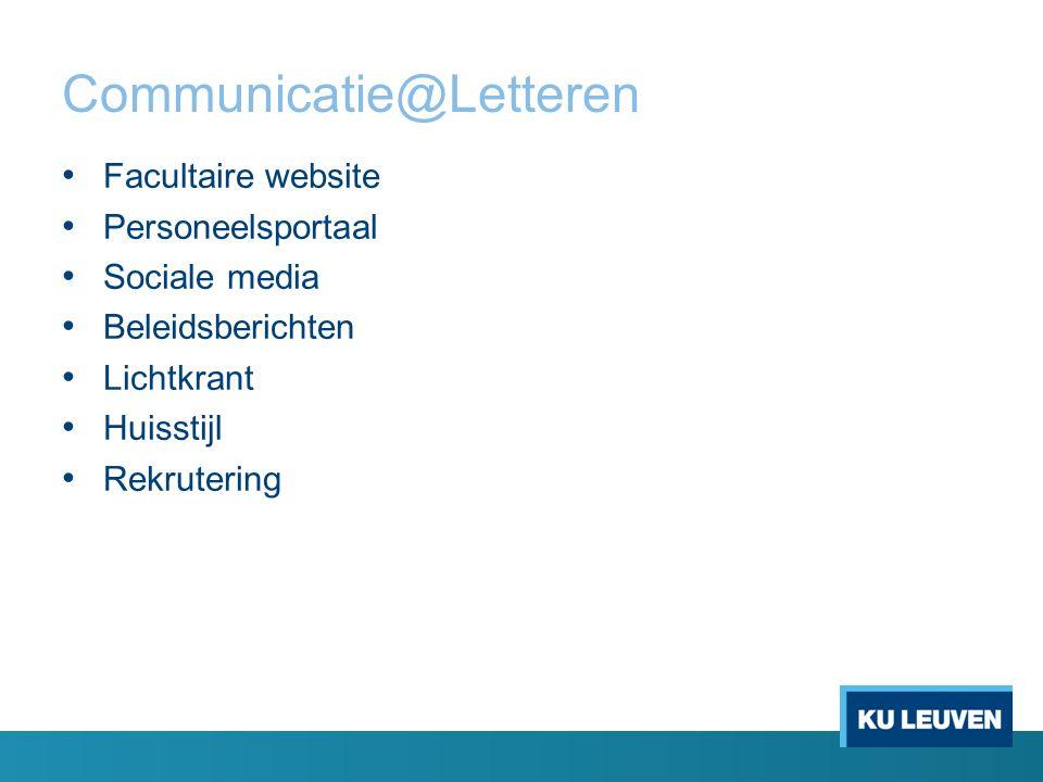 Communicatie@Letteren Facultaire website Personeelsportaal Sociale media Beleidsberichten Lichtkrant Huisstijl Rekrutering
