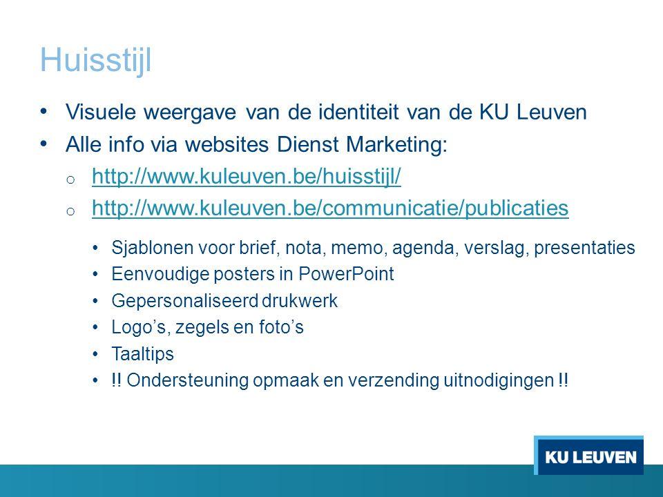Huisstijl Visuele weergave van de identiteit van de KU Leuven Alle info via websites Dienst Marketing: o http://www.kuleuven.be/huisstijl/ http://www.kuleuven.be/huisstijl/ o http://www.kuleuven.be/communicatie/publicaties http://www.kuleuven.be/communicatie/publicaties Sjablonen voor brief, nota, memo, agenda, verslag, presentaties Eenvoudige posters in PowerPoint Gepersonaliseerd drukwerk Logo's, zegels en foto's Taaltips !.
