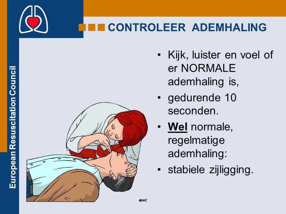 European Resuscitation Council CONTROLEER ADEMHALING Kijk, luister en voel of er NORMALE ademhaling is, gedurende 10 seconden.