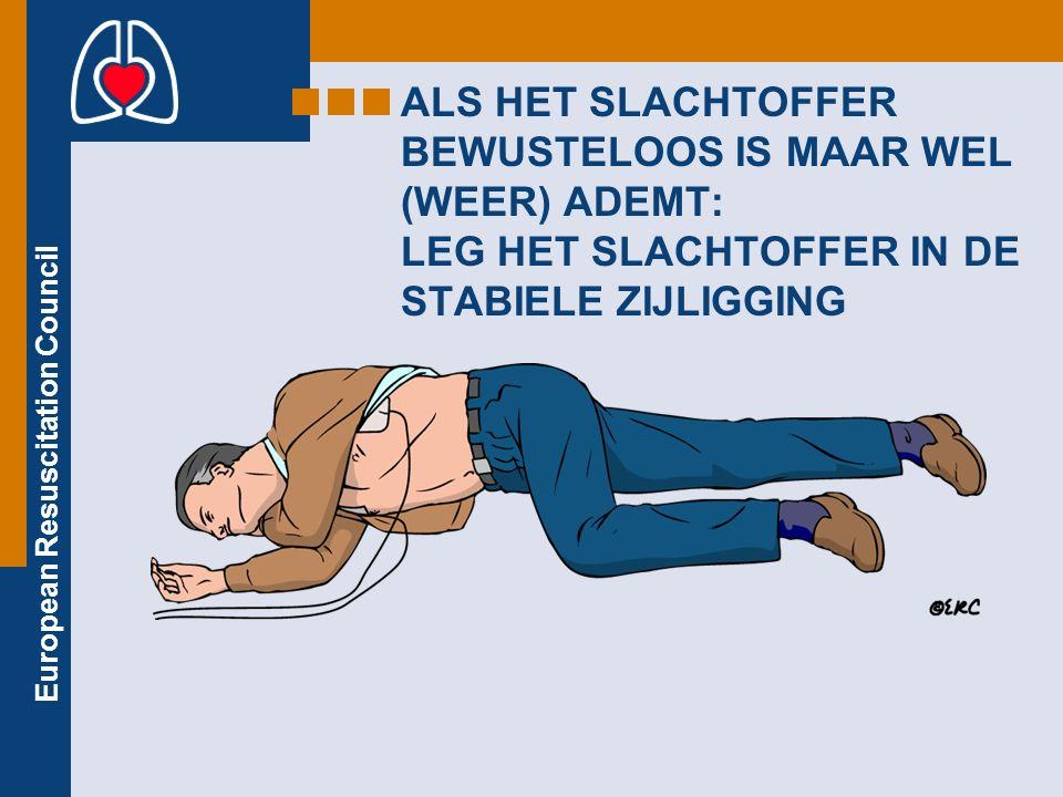European Resuscitation Council ALS HET SLACHTOFFER BEWUSTELOOS IS MAAR WEL (WEER) ADEMT: LEG HET SLACHTOFFER IN DE STABIELE ZIJLIGGING