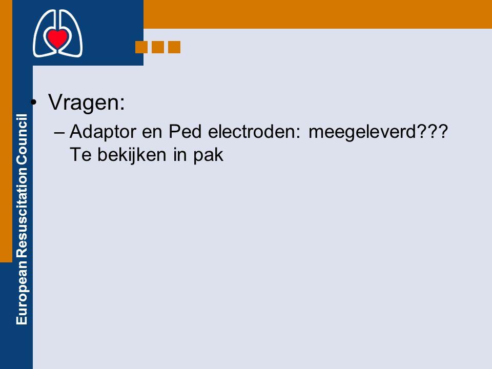 European Resuscitation Council Vragen: –Adaptor en Ped electroden: meegeleverd??.