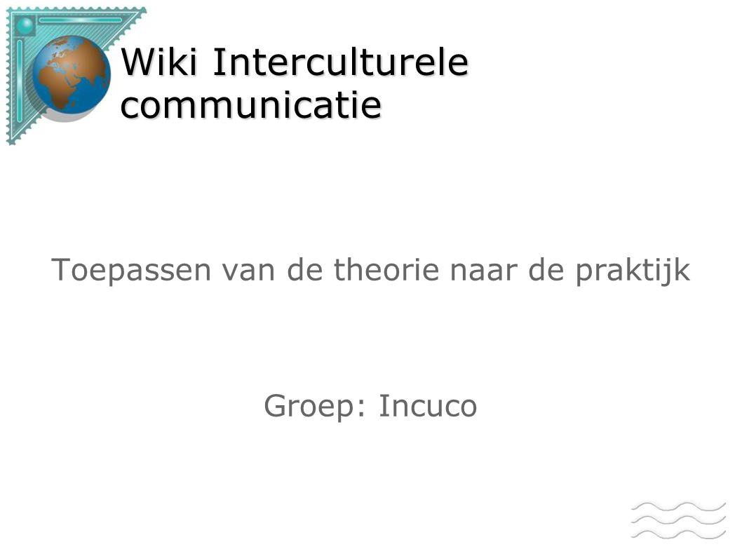 Wiki Interculturele communicatie Toepassen van de theorie naar de praktijk Groep: Incuco