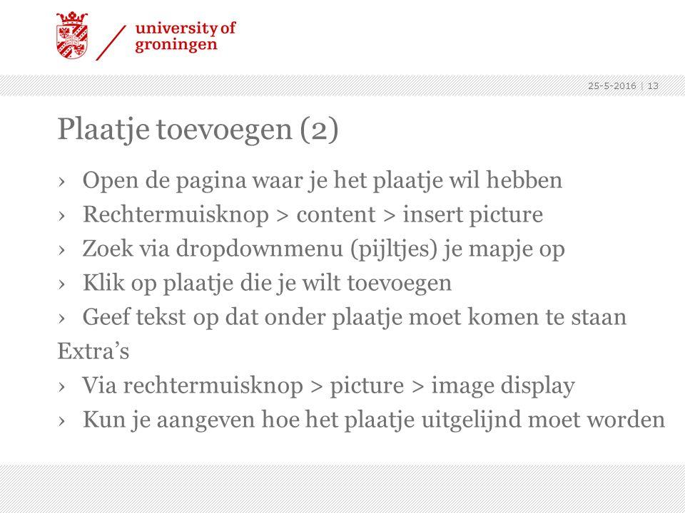 Plaatje toevoegen (2) ›Open de pagina waar je het plaatje wil hebben ›Rechtermuisknop > content > insert picture ›Zoek via dropdownmenu (pijltjes) je