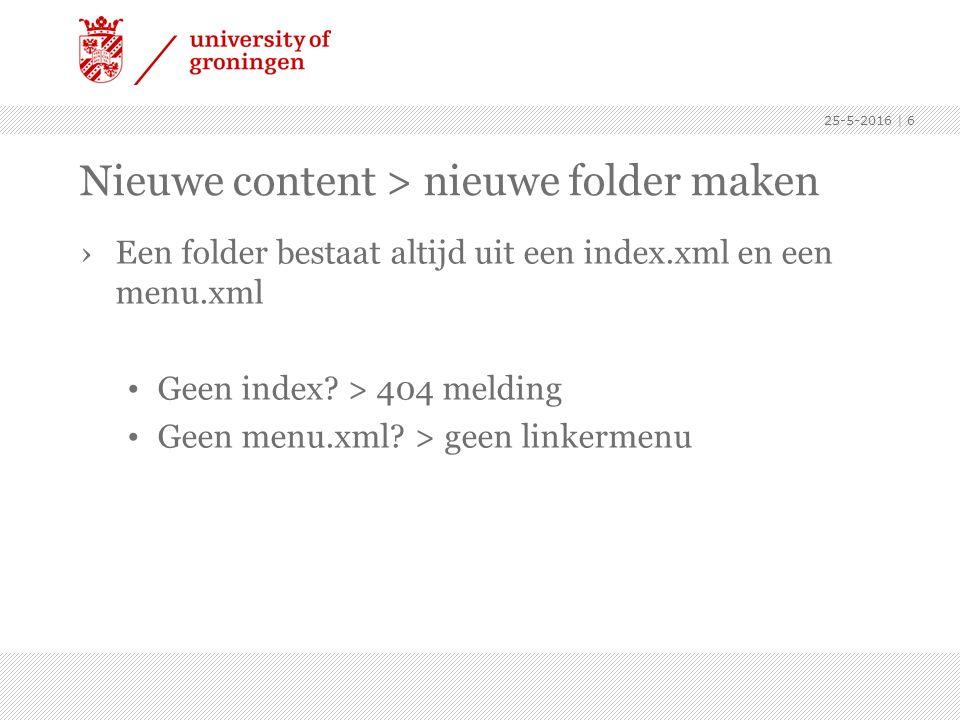 Nieuwe content > nieuwe folder maken ›Een folder bestaat altijd uit een index.xml en een menu.xml Geen index? > 404 melding Geen menu.xml? > geen link