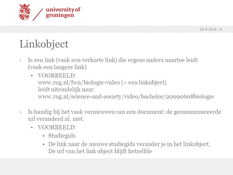 Linkobject ›Is een link (vaak een verkorte link) die ergens anders naartoe leidt (vaak een langere link) VOORBEELD: www.rug.nl/fwn/biologie-video (= e