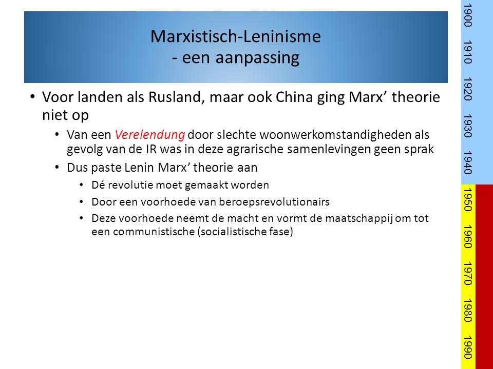 Voor landen als Rusland, maar ook China ging Marx' theorie niet op Van een Verelendung door slechte woonwerkomstandigheden als gevolg van de IR was in deze agrarische samenlevingen geen sprak Dus paste Lenin Marx' theorie aan Dé revolutie moet gemaakt worden Door een voorhoede van beroepsrevolutionairs Deze voorhoede neemt de macht en vormt de maatschappij om tot een communistische (socialistische fase) 1900 1910 1920 1930 1940 1950 1960 1970 1980 1990 Marxistisch-Leninisme - een aanpassing