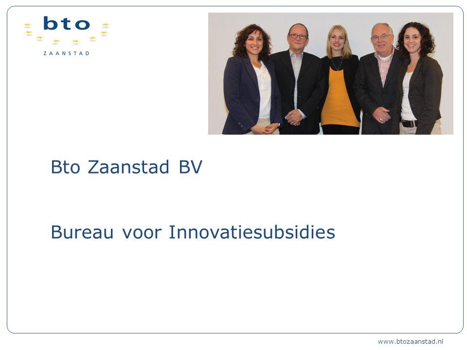Bto Zaanstad BV Bureau voor Innovatiesubsidies www.btozaanstad.nl