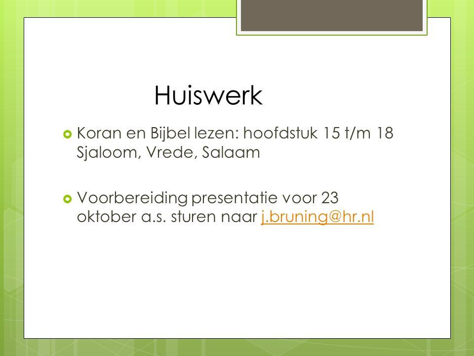 Huiswerk  Koran en Bijbel lezen: hoofdstuk 15 t/m 18 Sjaloom, Vrede, Salaam  Voorbereiding presentatie voor 23 oktober a.s.