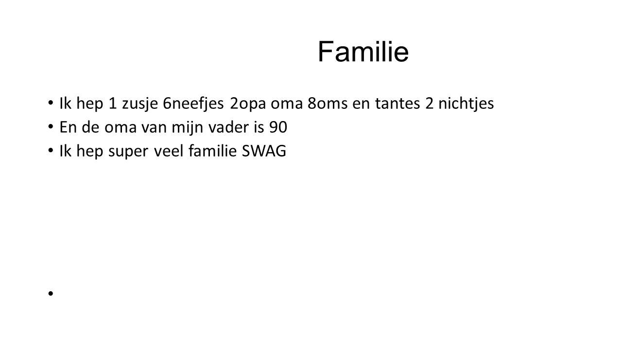 Familie Ik hep 1 zusje 6neefjes 2opa oma 8oms en tantes 2 nichtjes En de oma van mijn vader is 90 Ik hep super veel familie SWAG