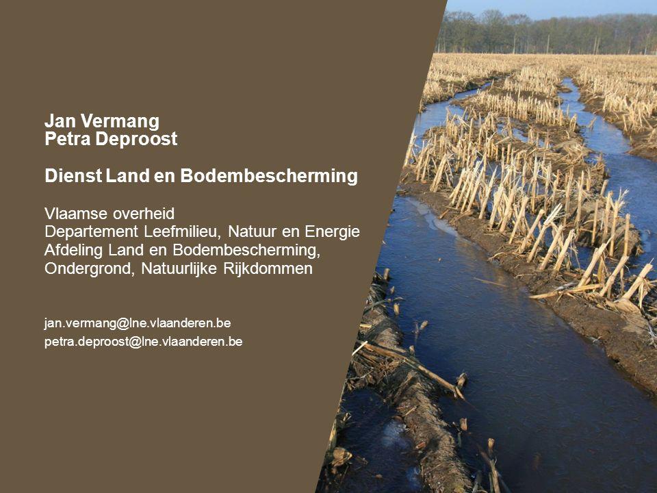 Jan Vermang Petra Deproost Dienst Land en Bodembescherming Vlaamse overheid Departement Leefmilieu, Natuur en Energie Afdeling Land en Bodembeschermin