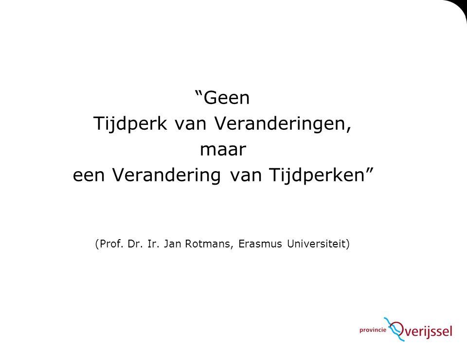 """""""Geen Tijdperk van Veranderingen, maar een Verandering van Tijdperken"""" (Prof. Dr. Ir. Jan Rotmans, Erasmus Universiteit)"""