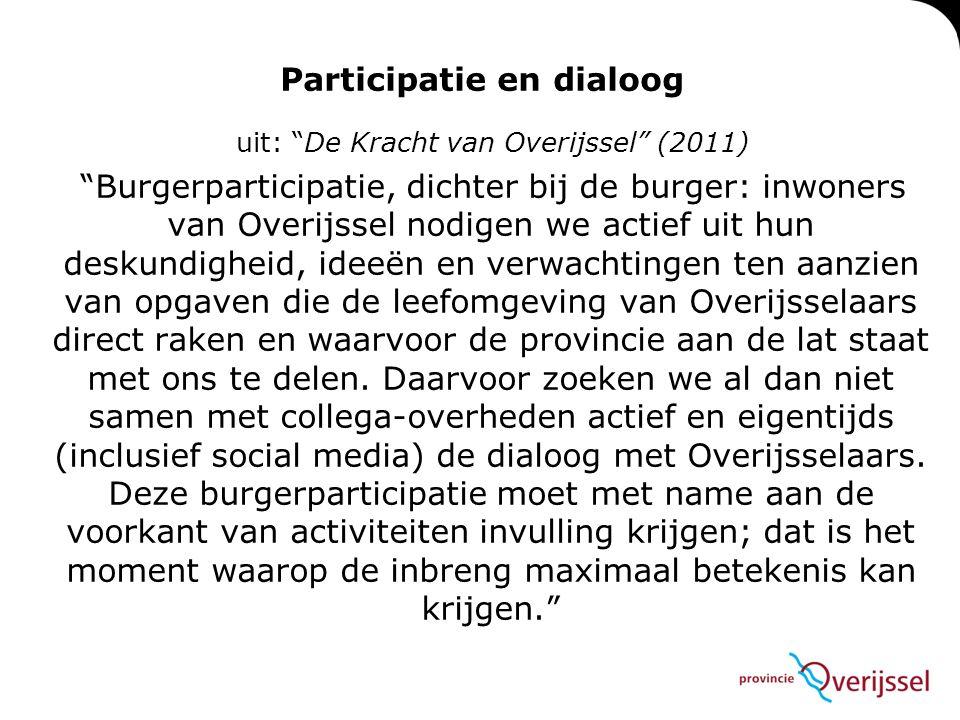 """Participatie en dialoog uit: """"De Kracht van Overijssel"""" (2011) """"Burgerparticipatie, dichter bij de burger: inwoners van Overijssel nodigen we actief u"""