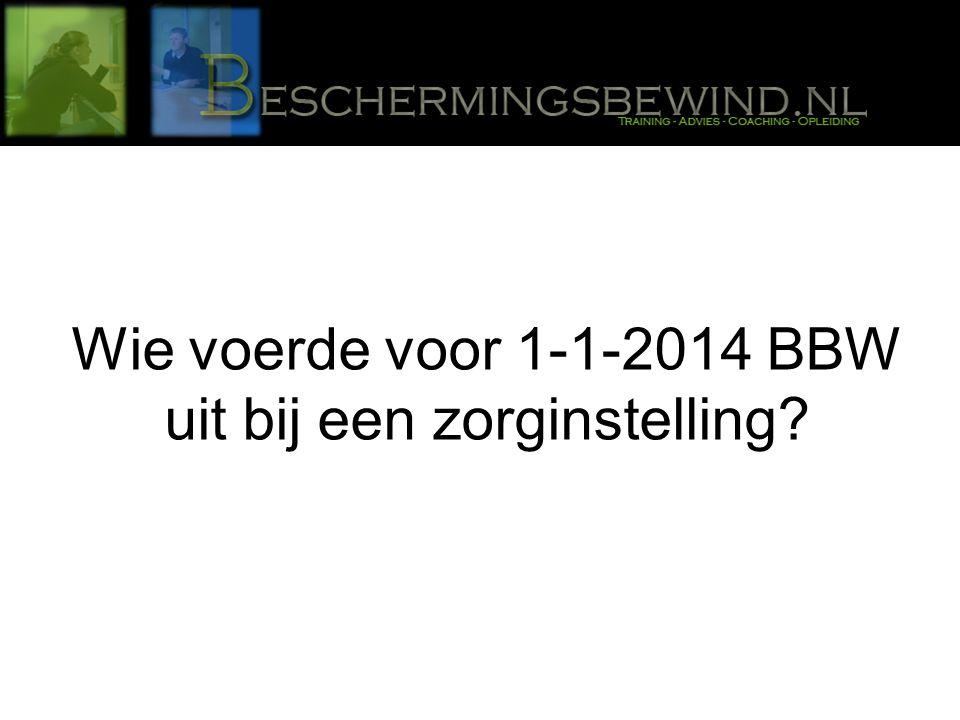 Wie voerde voor 1-1-2014 BBW uit bij een zorginstelling