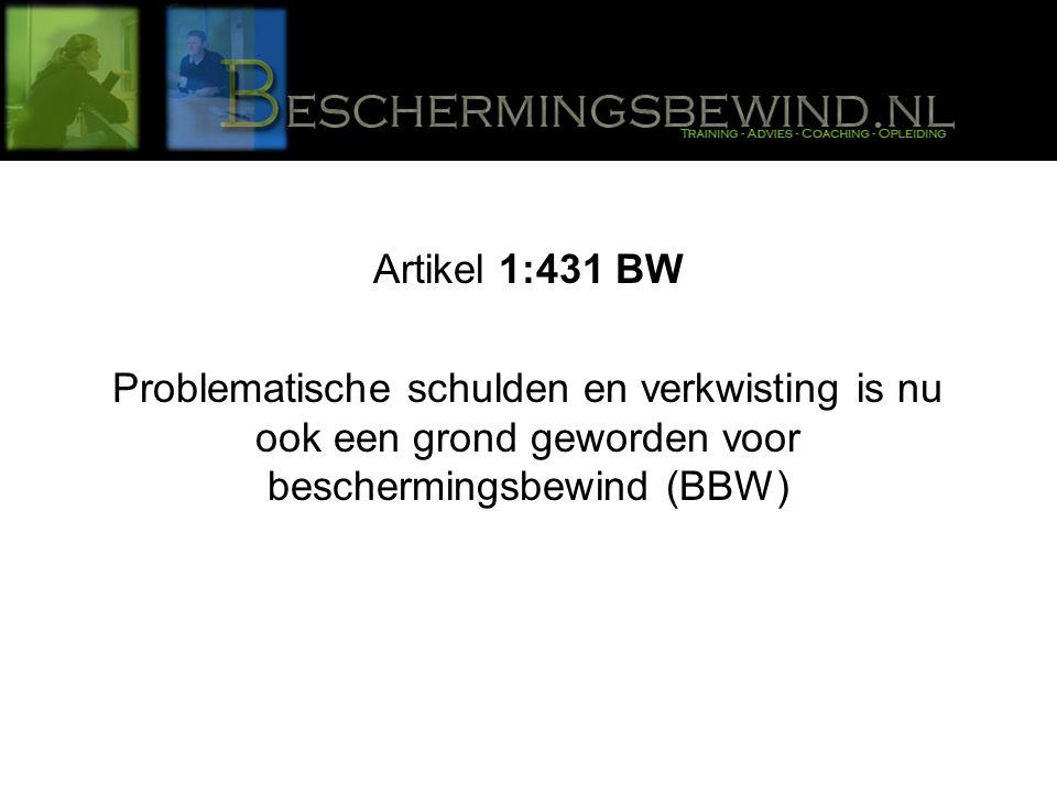 Artikel 1:431 BW Problematische schulden en verkwisting is nu ook een grond geworden voor beschermingsbewind (BBW)