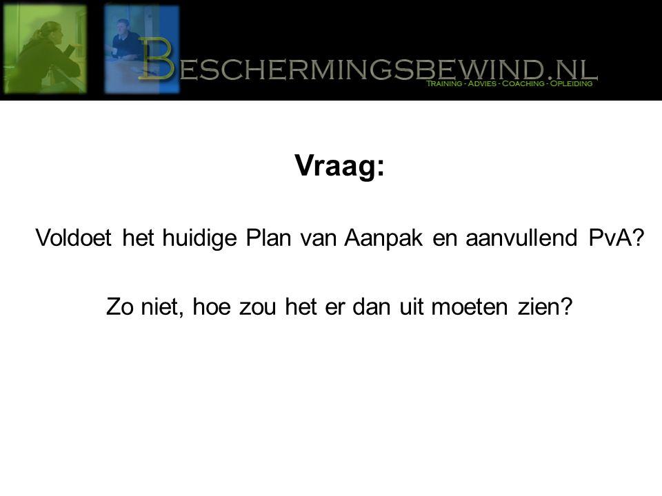 Vraag: Voldoet het huidige Plan van Aanpak en aanvullend PvA.