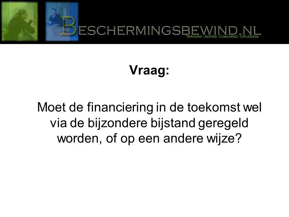 Vraag: Moet de financiering in de toekomst wel via de bijzondere bijstand geregeld worden, of op een andere wijze
