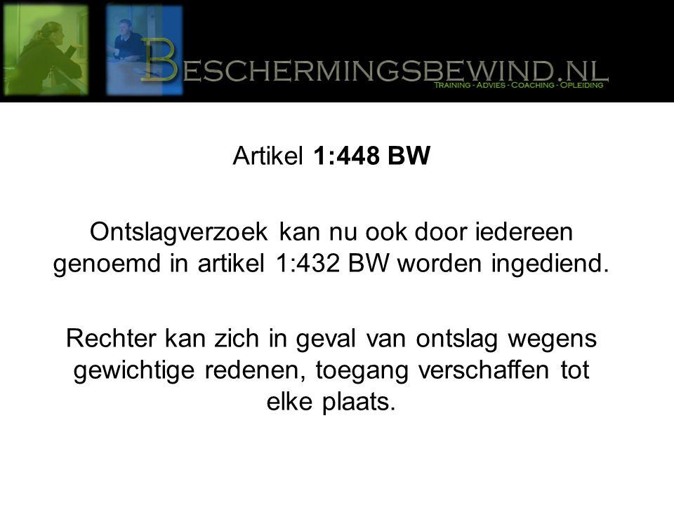Artikel 1:448 BW Ontslagverzoek kan nu ook door iedereen genoemd in artikel 1:432 BW worden ingediend.