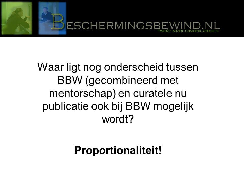 Waar ligt nog onderscheid tussen BBW (gecombineerd met mentorschap) en curatele nu publicatie ook bij BBW mogelijk wordt.