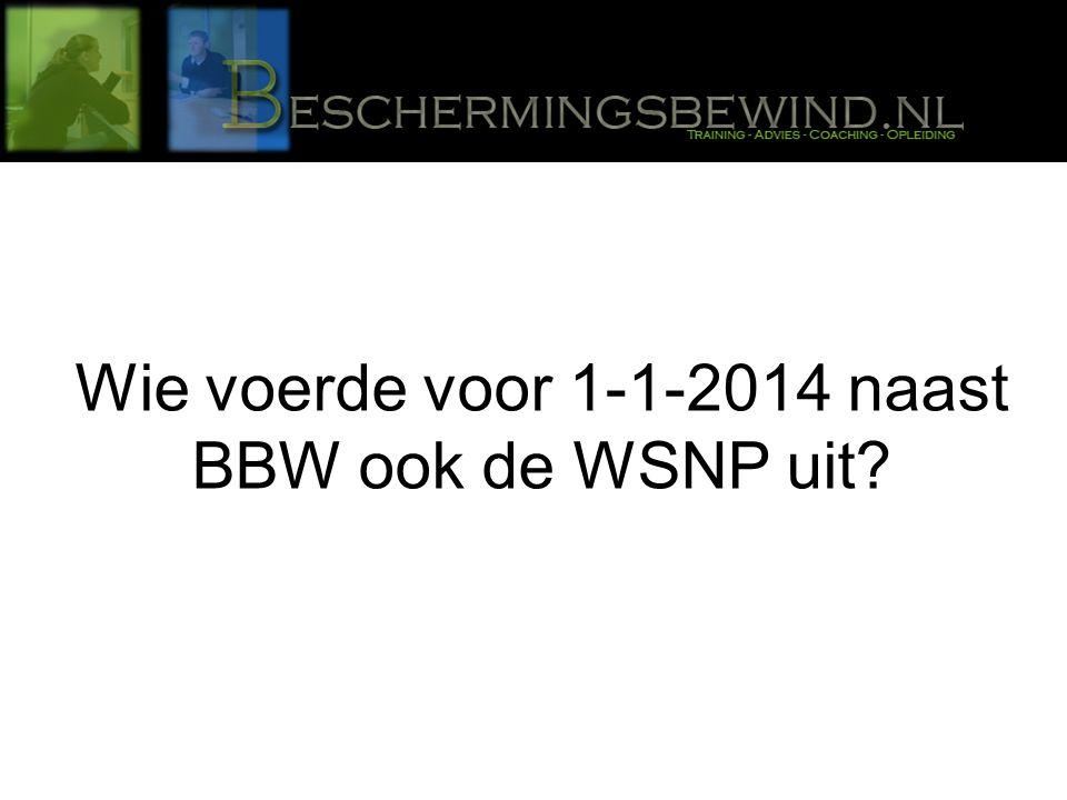 Wie voerde voor 1-1-2014 naast BBW ook de WSNP uit