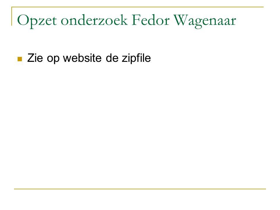 Opzet onderzoek Fedor Wagenaar Zie op website de zipfile