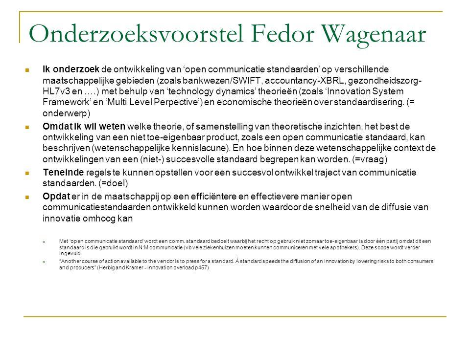 Onderzoeksvoorstel Fedor Wagenaar Ik onderzoek de ontwikkeling van 'open communicatie standaarden' op verschillende maatschappelijke gebieden (zoals b