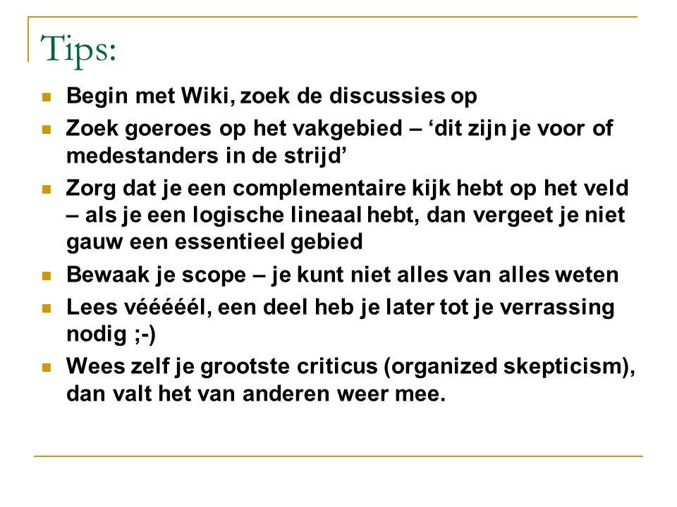 Tips: Begin met Wiki, zoek de discussies op Zoek goeroes op het vakgebied – 'dit zijn je voor of medestanders in de strijd' Zorg dat je een complement