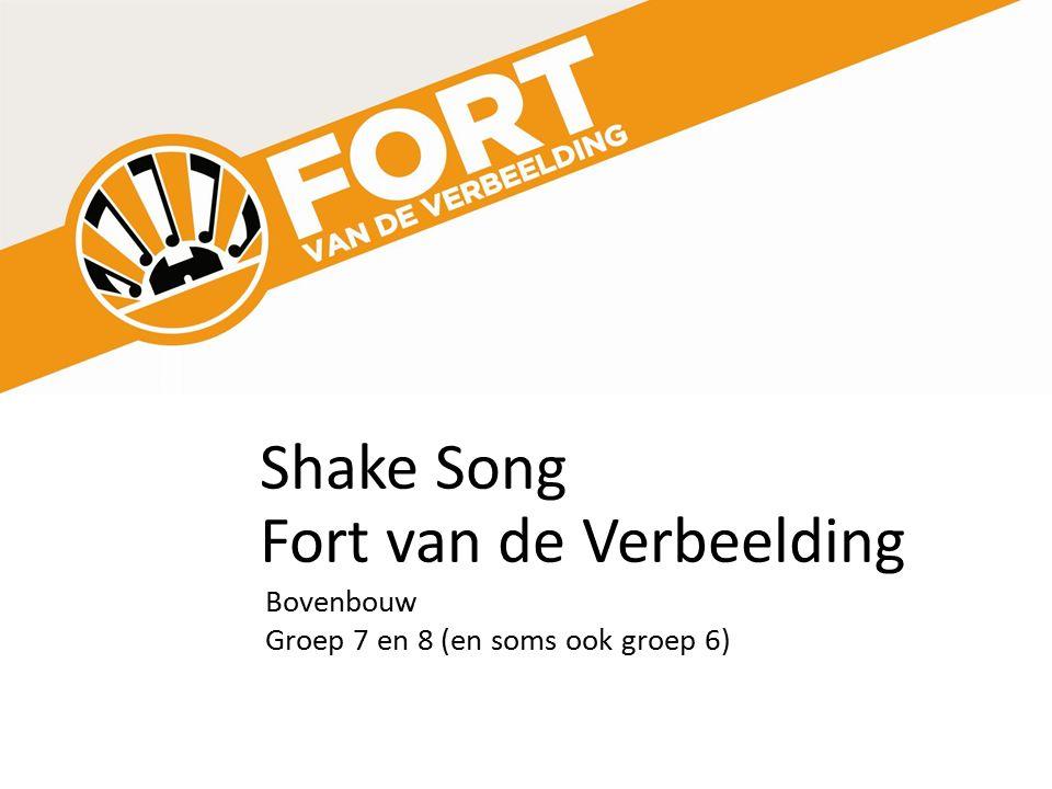 Shake Song Fort van de Verbeelding Bovenbouw Groep 7 en 8 (en soms ook groep 6)