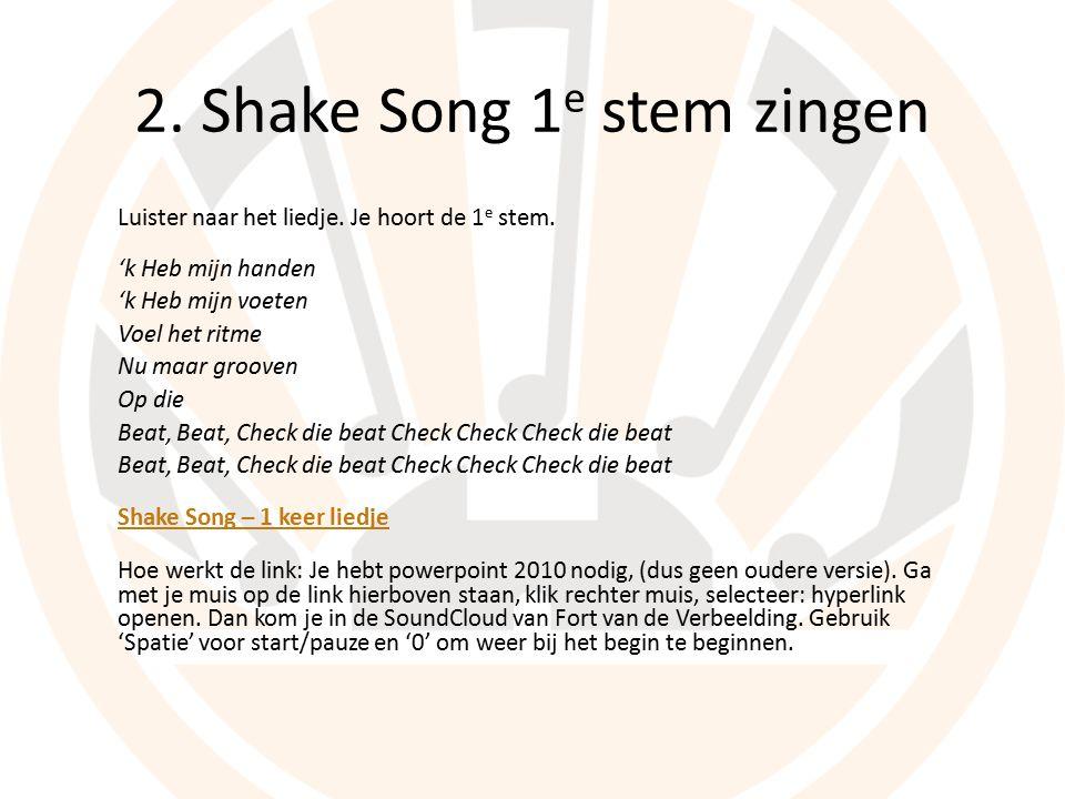 2. Shake Song 1 e stem zingen Luister naar het liedje.