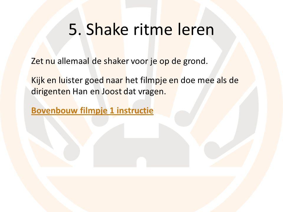 5. Shake ritme leren Zet nu allemaal de shaker voor je op de grond.