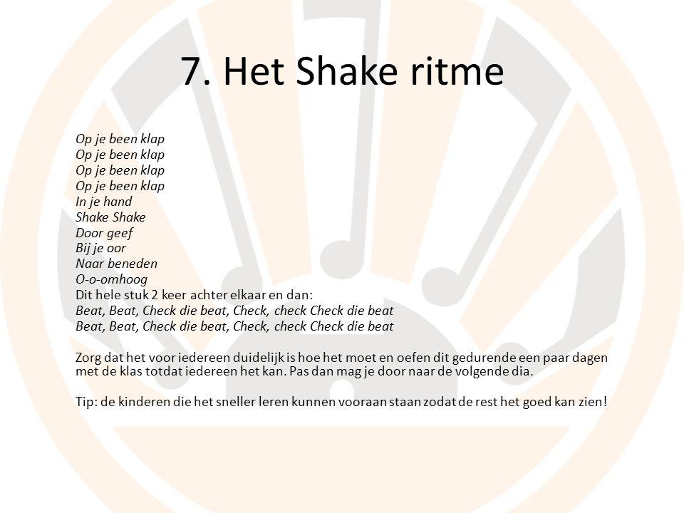 7. Het Shake ritme Op je been klap In je hand Shake Door geef Bij je oor Naar beneden O-o-omhoog Dit hele stuk 2 keer achter elkaar en dan: Beat, Beat