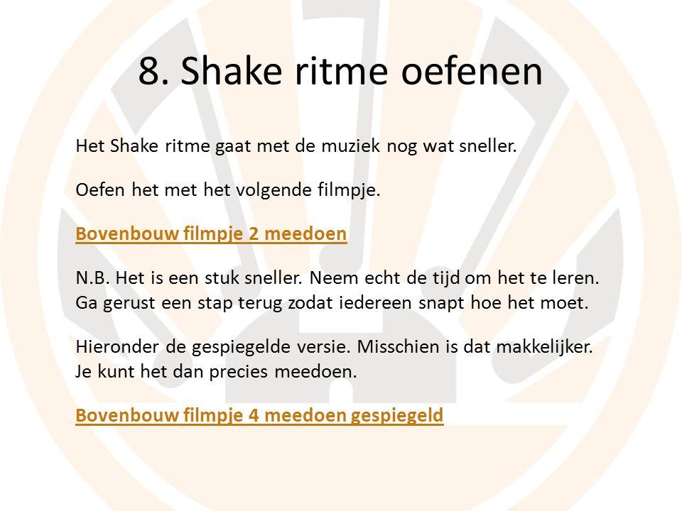 8. Shake ritme oefenen Het Shake ritme gaat met de muziek nog wat sneller.