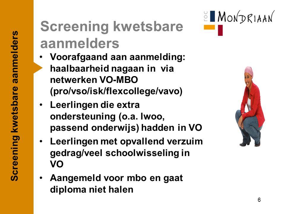 Screening kwetsbare aanmelders Voorafgaand aan aanmelding: haalbaarheid nagaan in via netwerken VO-MBO (pro/vso/isk/flexcollege/vavo) Leerlingen die e