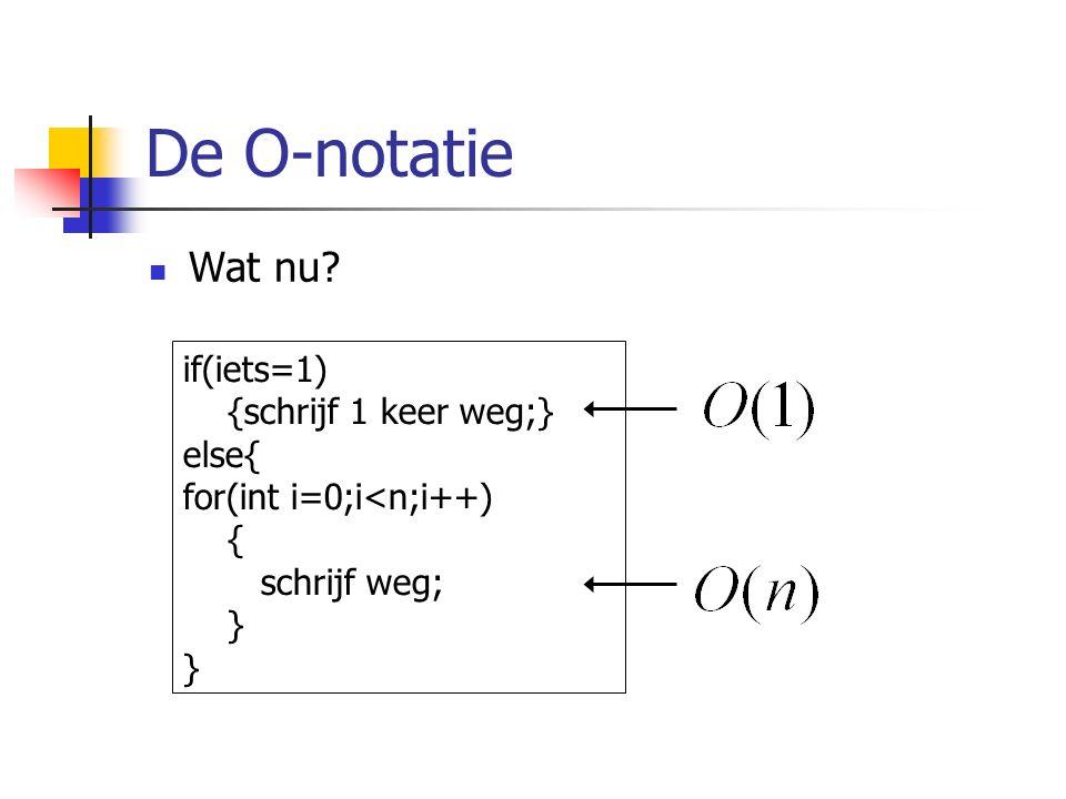 De O-notatie Wat nu if(iets=1) {schrijf 1 keer weg;} else{ for(int i=0;i<n;i++) { schrijf weg; }