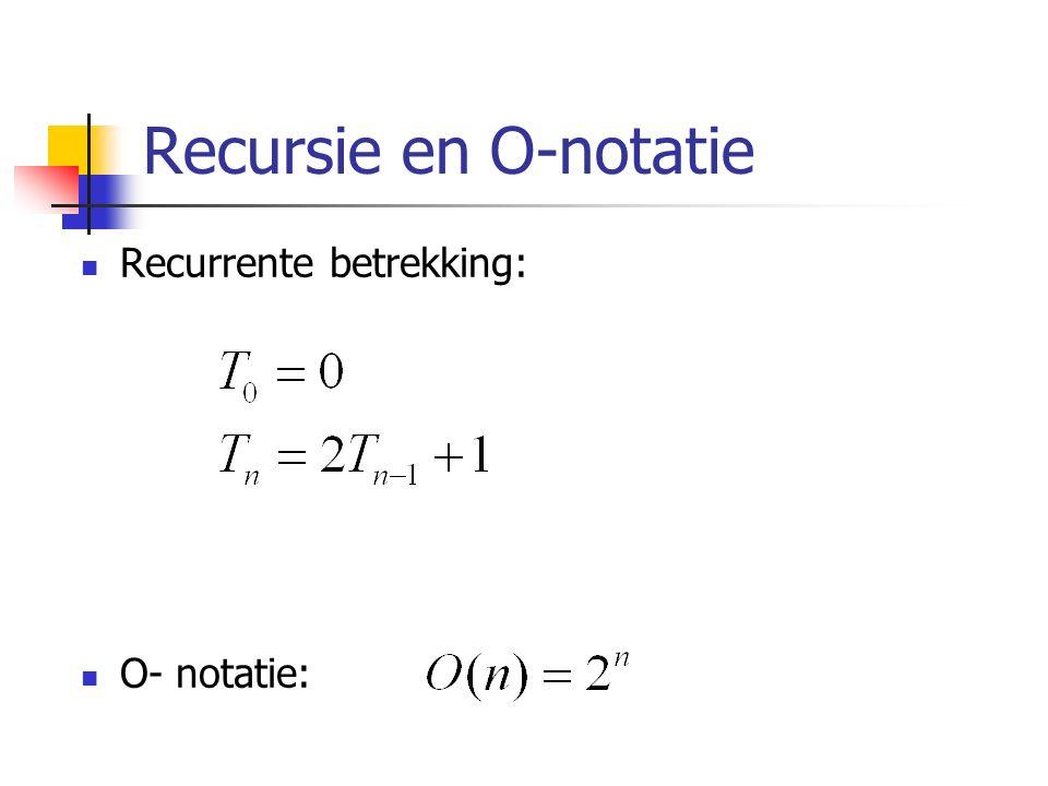 Recursie en O-notatie Recurrente betrekking: O- notatie: