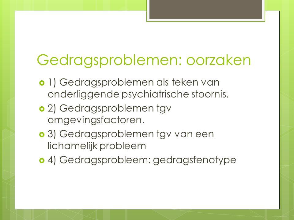 Gedragsproblemen: oorzaken  1) Gedragsproblemen als teken van onderliggende psychiatrische stoornis.