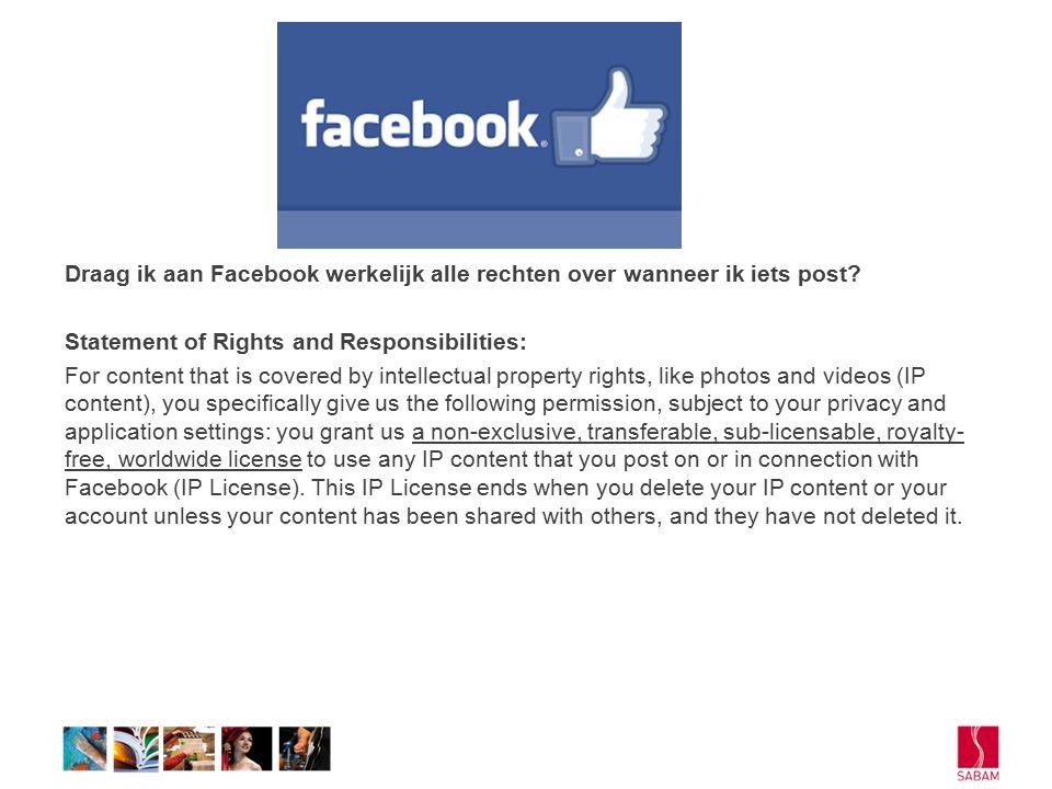 Draag ik aan Facebook werkelijk alle rechten over wanneer ik iets post.