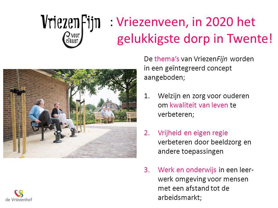 : Vriezenveen, in 2020 het gelukkigste dorp in Twente! De thema's van VriezenFijn worden in een geïntegreerd concept aangeboden; 1.Welzijn en zorg voo
