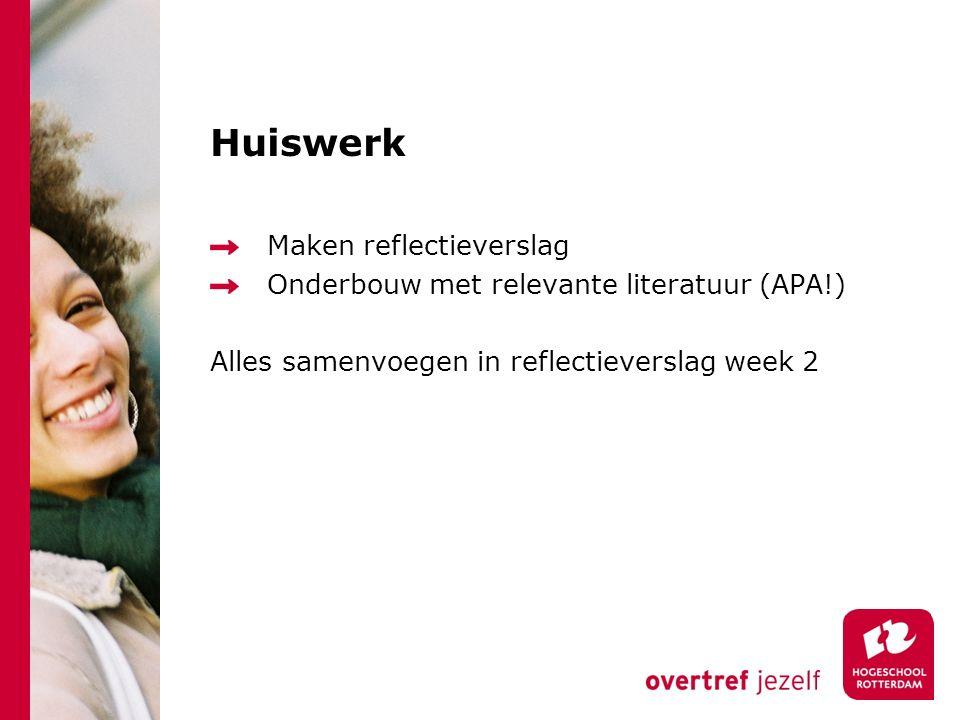 Huiswerk Maken reflectieverslag Onderbouw met relevante literatuur (APA!) Alles samenvoegen in reflectieverslag week 2