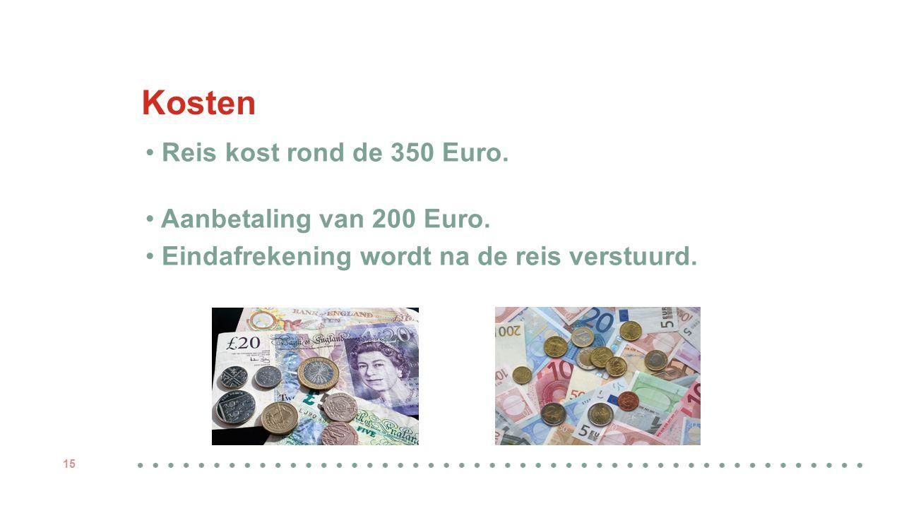 Kosten Reis kost rond de 350 Euro. Aanbetaling van 200 Euro. Eindafrekening wordt na de reis verstuurd. 15