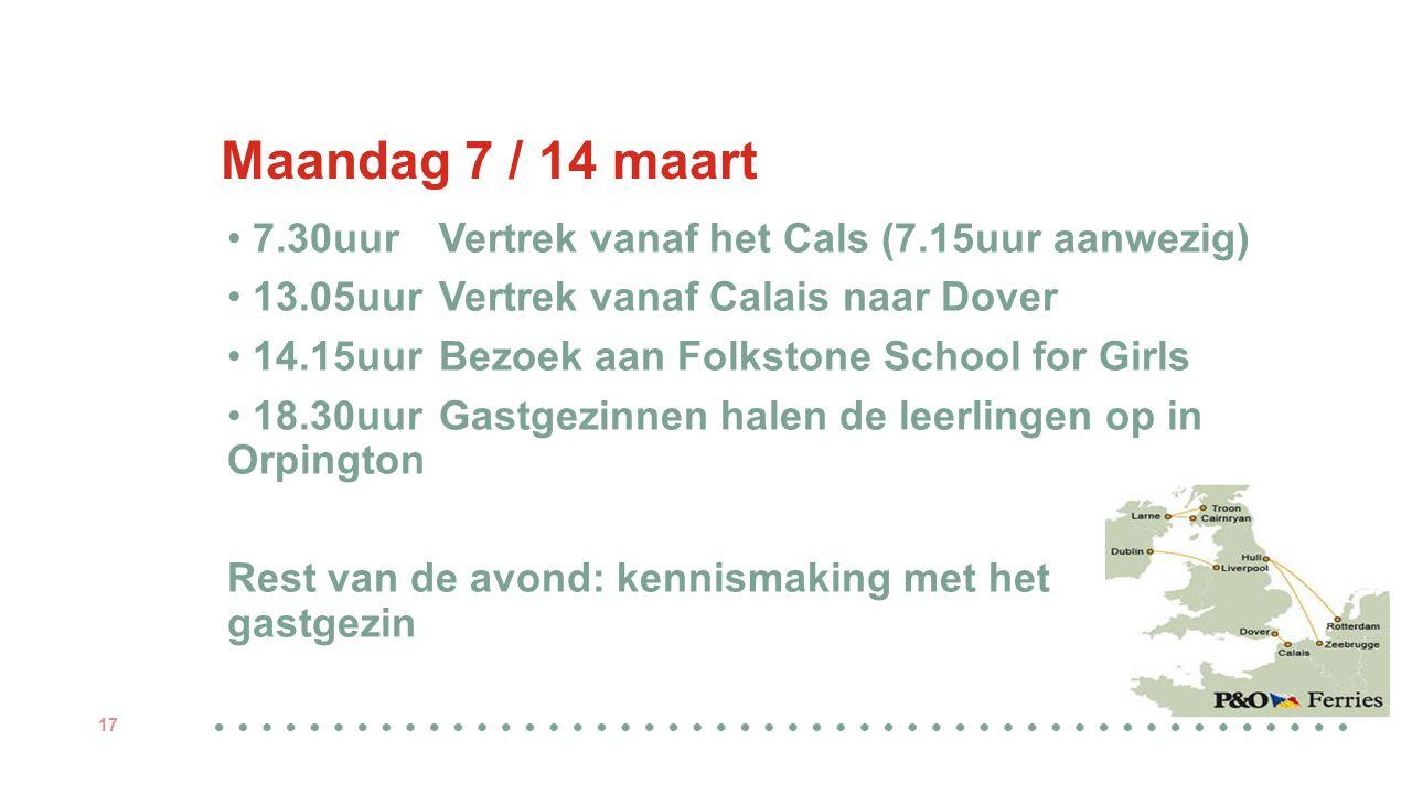 Maandag 7 / 14 maart 7.30uurVertrek vanaf het Cals (7.15uur aanwezig) 13.05uurVertrek vanaf Calais naar Dover 14.15uurBezoek aan Folkstone School for