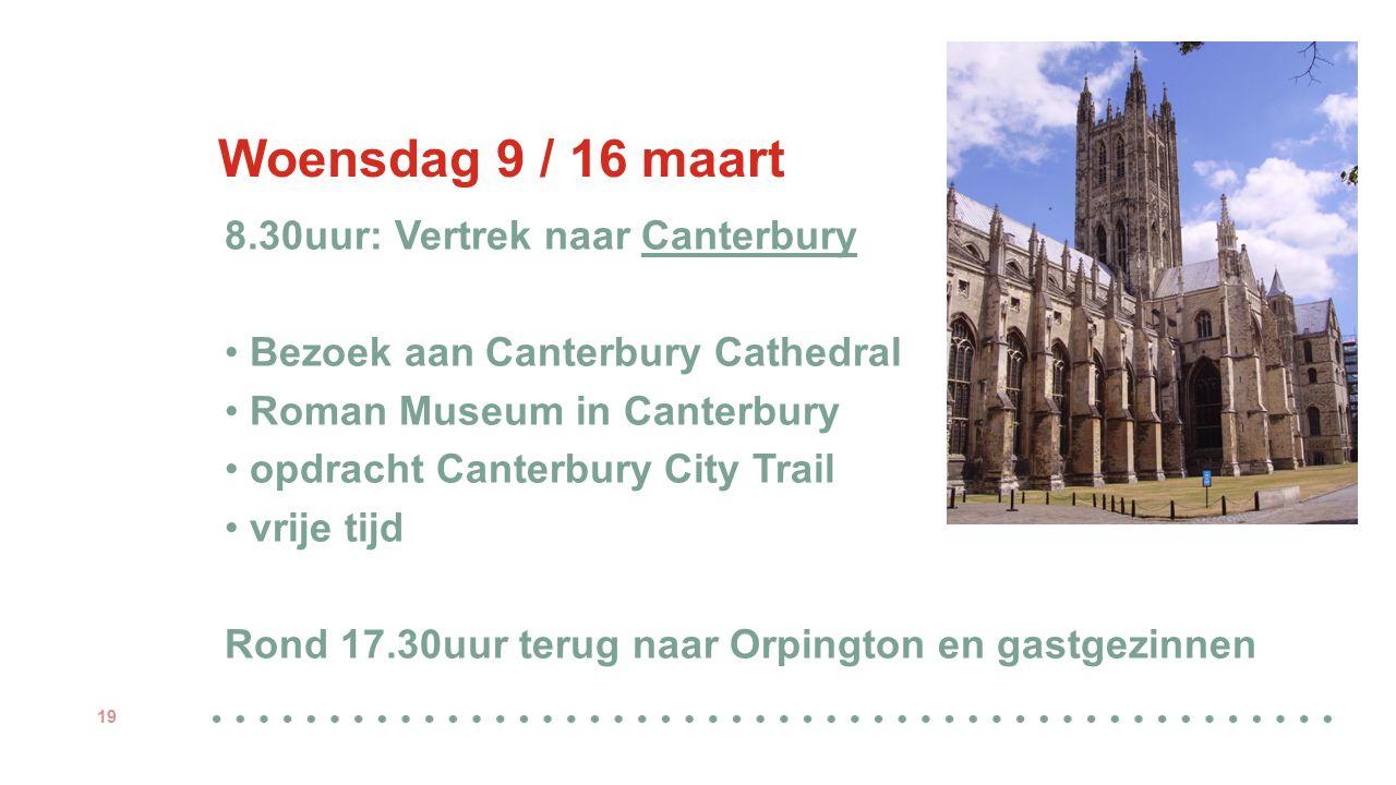 Woensdag 9 / 16 maart 8.30uur: Vertrek naar Canterbury Bezoek aan Canterbury Cathedral Roman Museum in Canterbury opdracht Canterbury City Trail vrije tijd Rond 17.30uur terug naar Orpington en gastgezinnen 19
