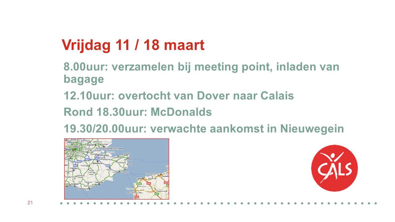 Vrijdag 11 / 18 maart 8.00uur: verzamelen bij meeting point, inladen van bagage 12.10uur: overtocht van Dover naar Calais Rond 18.30uur: McDonalds 19.30/20.00uur: verwachte aankomst in Nieuwegein 21