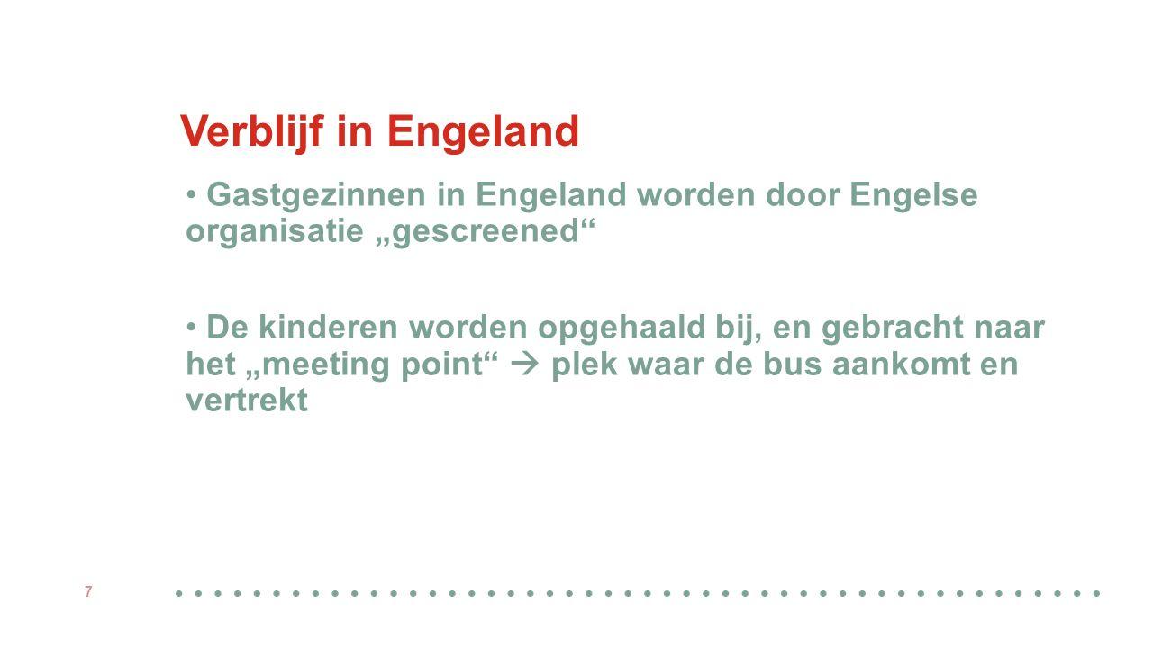 """Gastgezinnen in Engeland worden door Engelse organisatie """"gescreened De kinderen worden opgehaald bij, en gebracht naar het """"meeting point  plek waar de bus aankomt en vertrekt 7"""