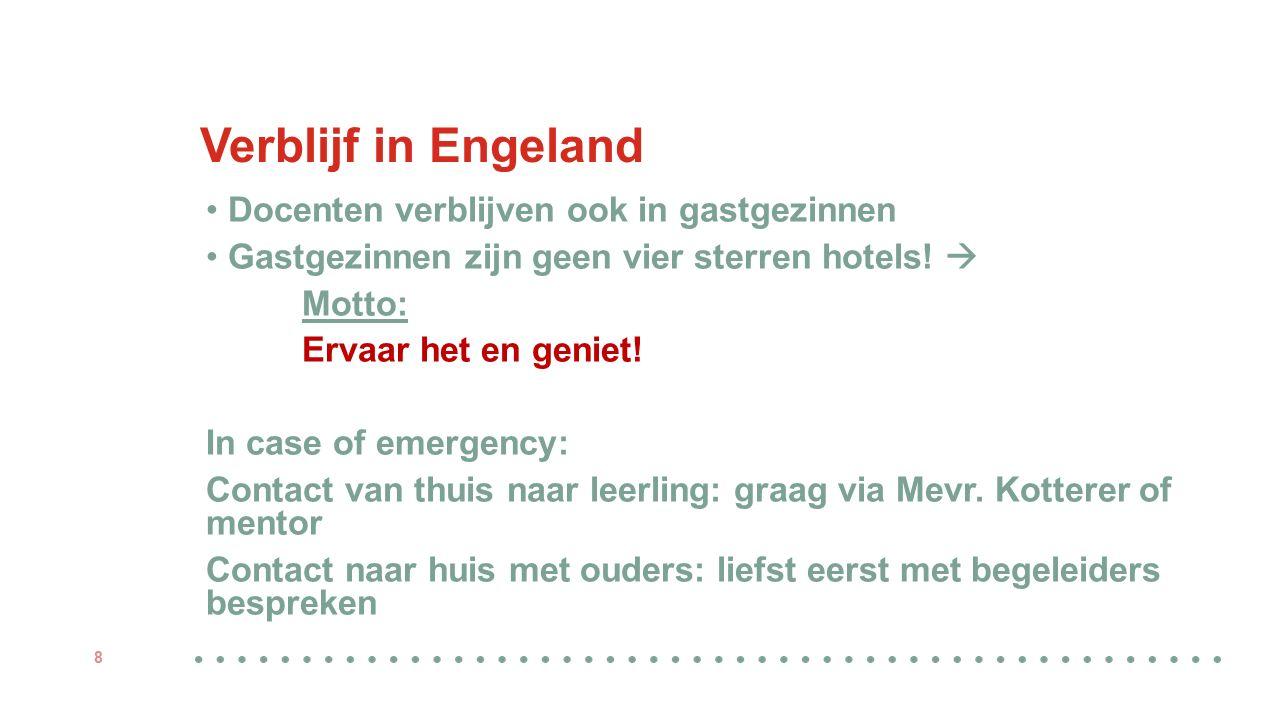 Verblijf in Engeland Docenten verblijven ook in gastgezinnen Gastgezinnen zijn geen vier sterren hotels!  Motto: Ervaar het en geniet! In case of eme