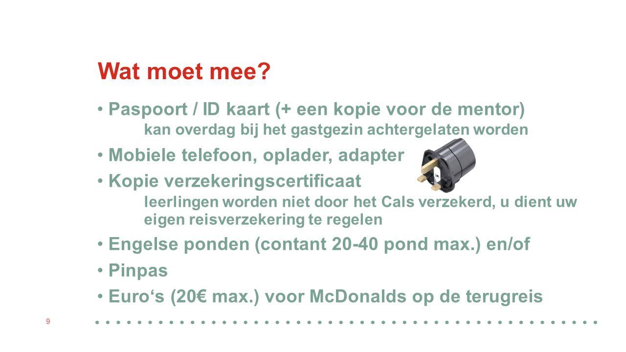 Wat moet mee? Paspoort / ID kaart (+ een kopie voor de mentor) kan overdag bij het gastgezin achtergelaten worden Mobiele telefoon, oplader, adapter K