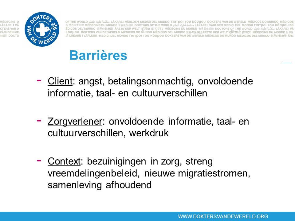 WWW.DOKTERSVANDEWERELD.ORG Barrières - Client: angst, betalingsonmachtig, onvoldoende informatie, taal- en cultuurverschillen - Zorgverlener: onvoldoe