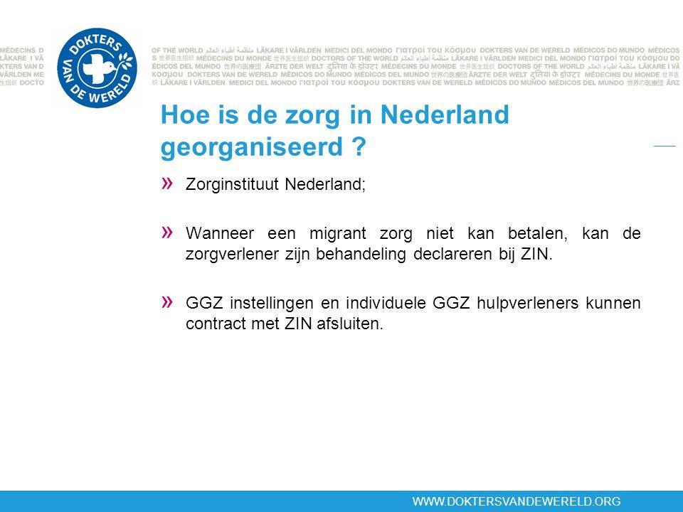 WWW.DOKTERSVANDEWERELD.ORG Hoe is de zorg in Nederland georganiseerd ? » Zorginstituut Nederland; » Wanneer een migrant zorg niet kan betalen, kan de