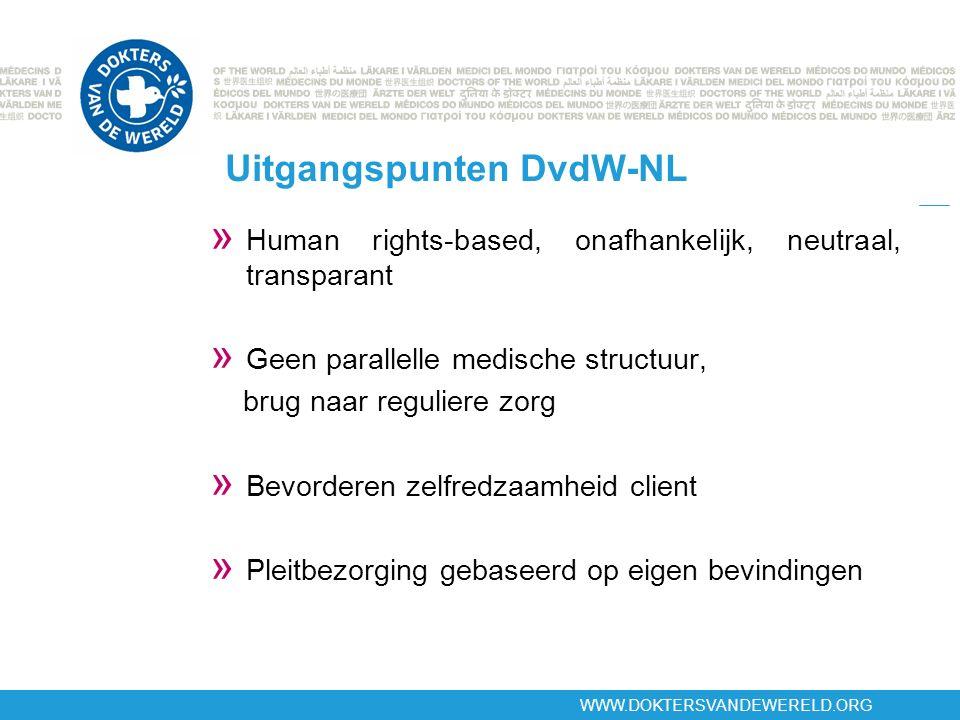 Uitgangspunten DvdW-NL » Human rights-based, onafhankelijk, neutraal, transparant » Geen parallelle medische structuur, brug naar reguliere zorg » Bevorderen zelfredzaamheid client » Pleitbezorging gebaseerd op eigen bevindingen
