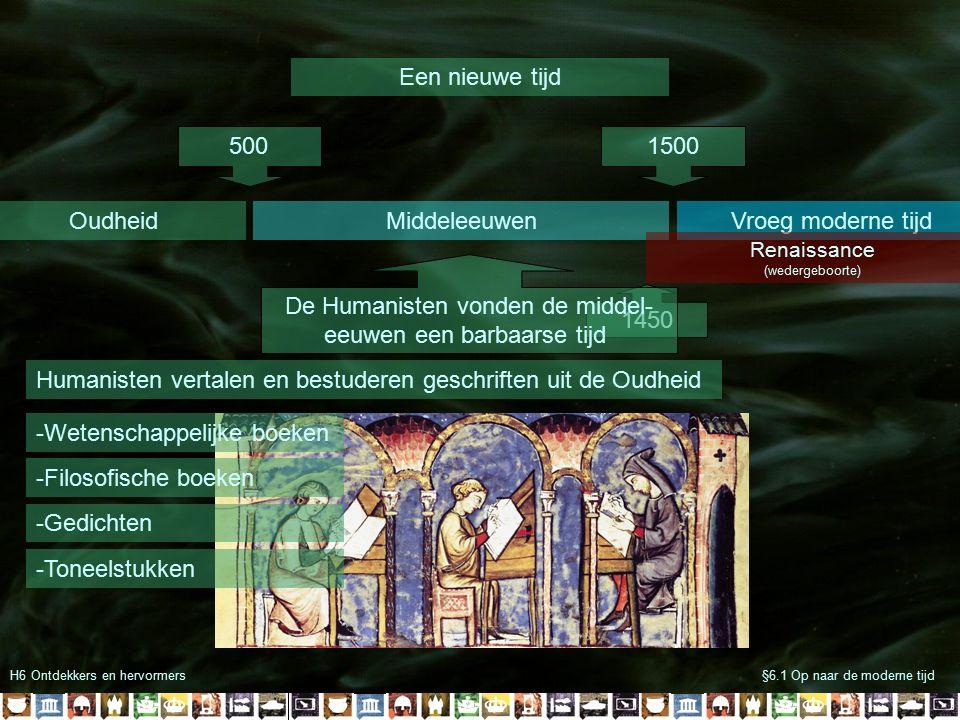 H6 Ontdekkers en hervormers§6.1 Op naar de moderne tijd Een nieuwe tijd OudheidMiddeleeuwenVroeg moderne tijd 5001500 Renaissance (wedergeboorte) 1450